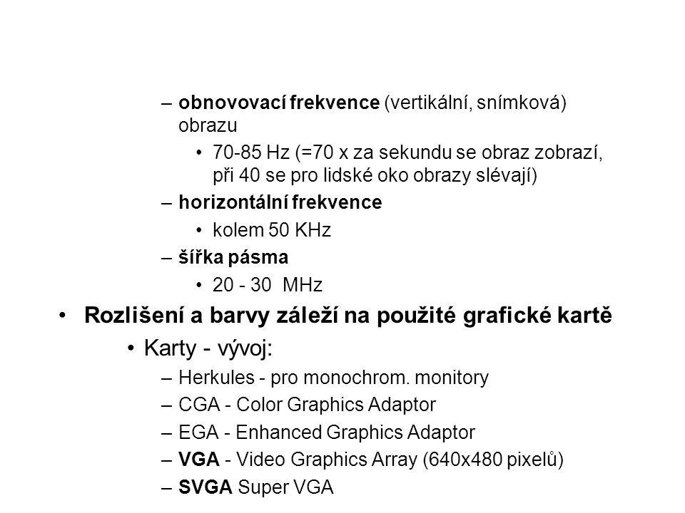 –obnovovací frekvence (vertikální, snímková) obrazu 70-85 Hz (=70 x za sekundu se obraz zobrazí, při 40 se pro lidské oko obrazy slévají) –horizontáln