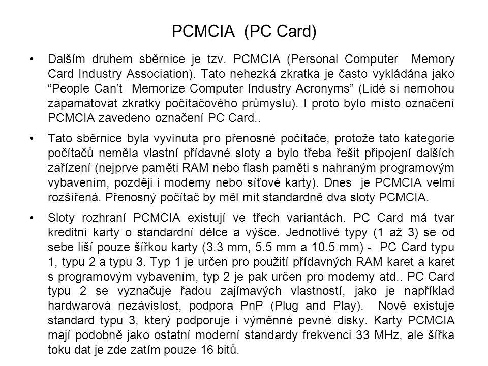 PCMCIA (PC Card) Dalším druhem sběrnice je tzv. PCMCIA (Personal Computer Memory Card Industry Association). Tato nehezká zkratka je často vykládána j