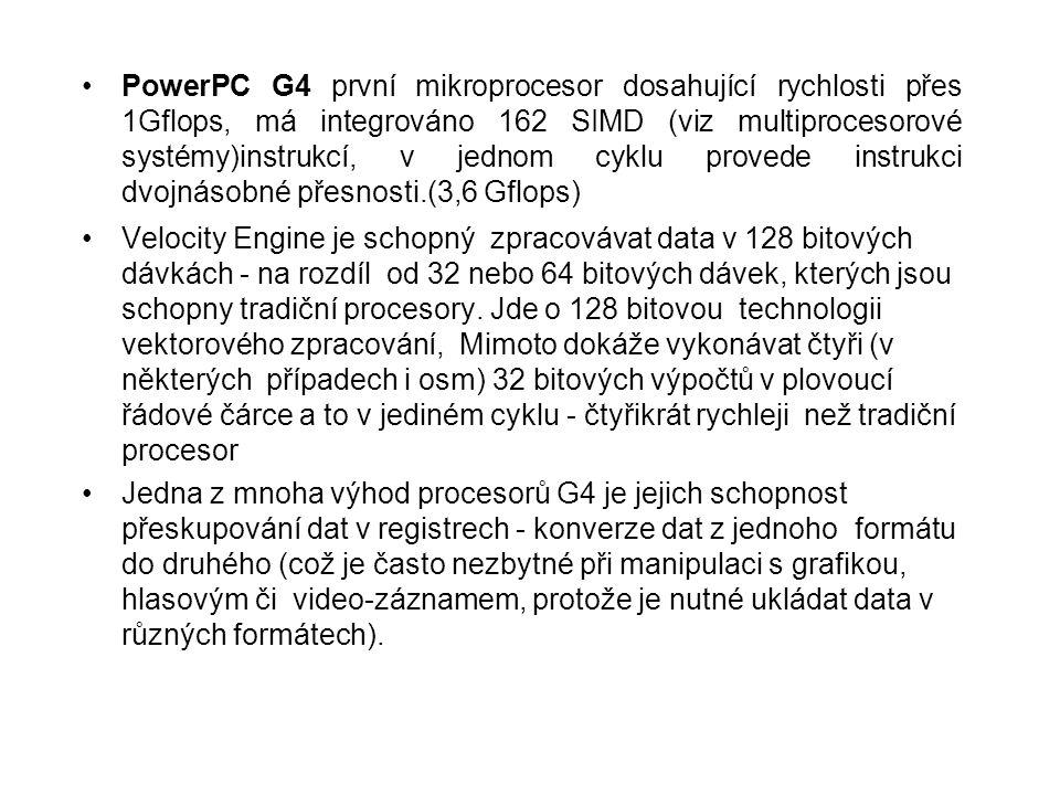 PowerPC G4 první mikroprocesor dosahující rychlosti přes 1Gflops, má integrováno 162 SIMD (viz multiprocesorové systémy)instrukcí, v jednom cyklu prov
