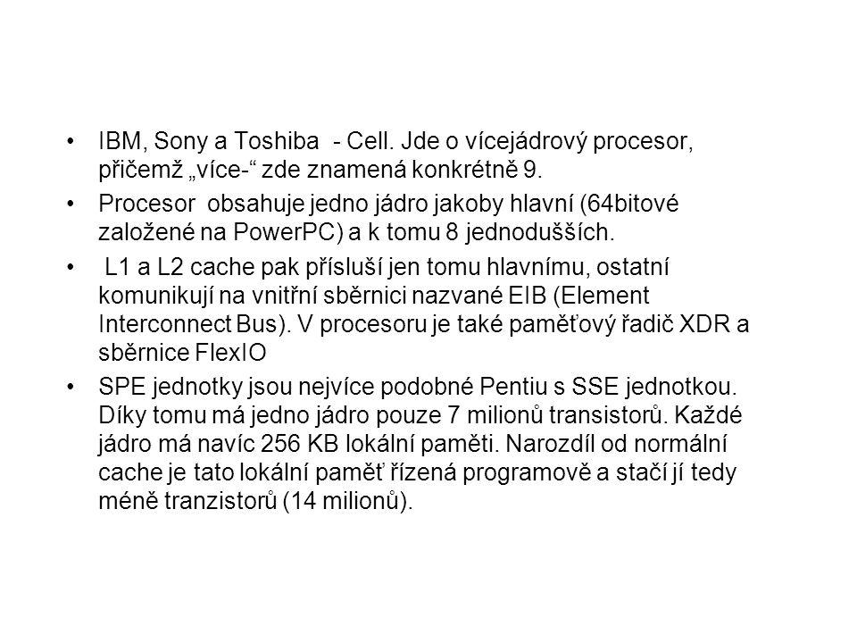 """IBM, Sony a Toshiba - Cell. Jde o vícejádrový procesor, přičemž """"více-"""" zde znamená konkrétně 9. Procesor obsahuje jedno jádro jakoby hlavní (64bitové"""