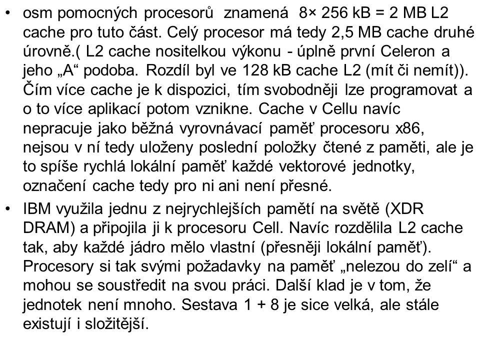 osm pomocných procesorů znamená 8× 256 kB = 2 MB L2 cache pro tuto část. Celý procesor má tedy 2,5 MB cache druhé úrovně.( L2 cache nositelkou výkonu