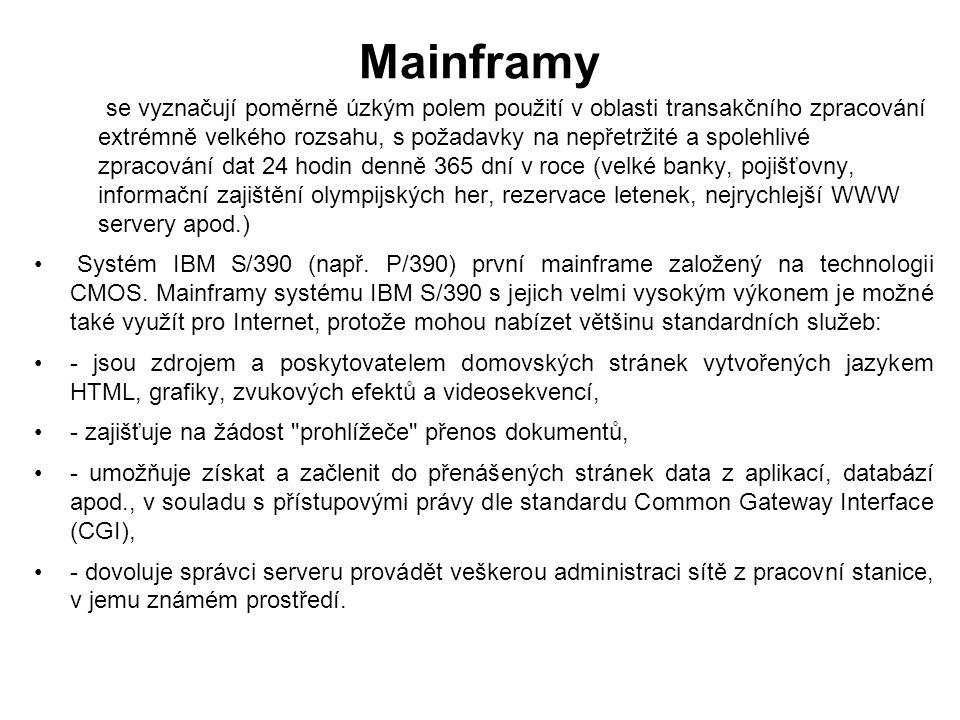 Mainframy se vyznačují poměrně úzkým polem použití v oblasti transakčního zpracování extrémně velkého rozsahu, s požadavky na nepřetržité a spolehlivé