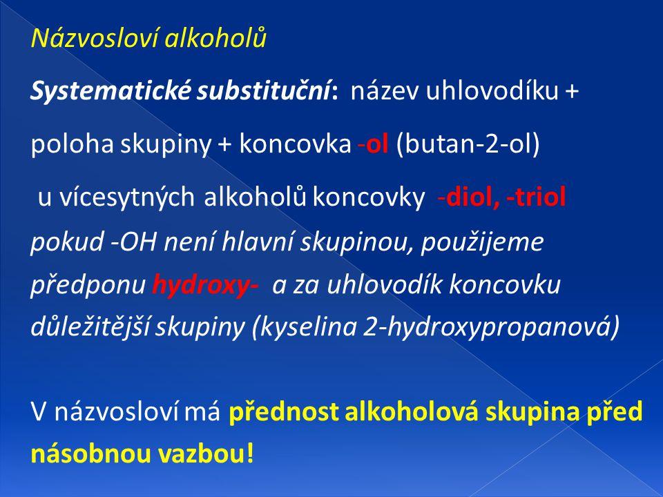 Názvosloví alkoholů Systematické substituční: název uhlovodíku + poloha skupiny + koncovka -ol (butan-2-ol) u vícesytných alkoholů koncovky -diol, -tr