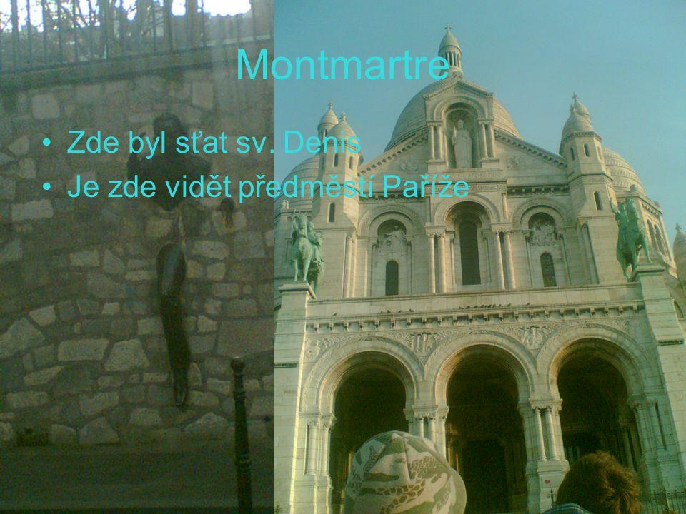 Montmartre Zde byl sťat sv. Denis Je zde vidět předměstí Paříže