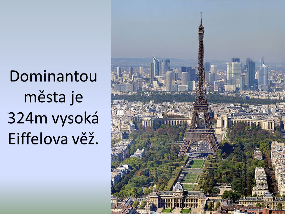 Dominantou města je 324m vysoká Eiffelova věž.