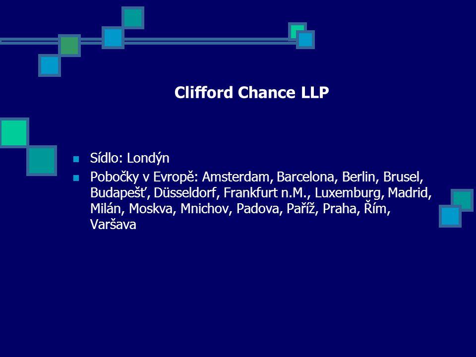 Clifford Chance LLP Sídlo: Londýn Pobočky v Evropě: Amsterdam, Barcelona, Berlin, Brusel, Budapešť, Düsseldorf, Frankfurt n.M., Luxemburg, Madrid, Milán, Moskva, Mnichov, Padova, Paříž, Praha, Řím, Varšava