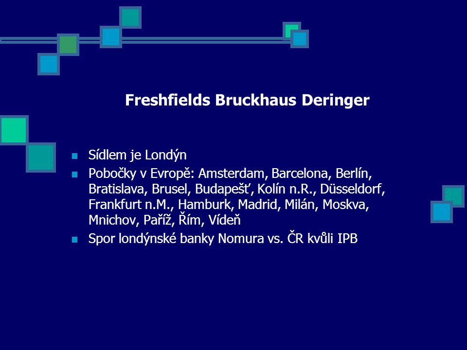 Freshfields Bruckhaus Deringer Sídlem je Londýn Pobočky v Evropě: Amsterdam, Barcelona, Berlín, Bratislava, Brusel, Budapešť, Kolín n.R., Düsseldorf, Frankfurt n.M., Hamburk, Madrid, Milán, Moskva, Mnichov, Paříž, Řím, Vídeň Spor londýnské banky Nomura vs.