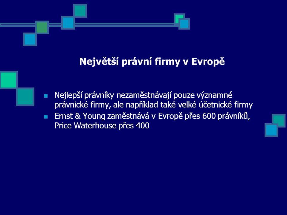 Největší právní firmy v Evropě Nejlepší právníky nezaměstnávají pouze významné právnické firmy, ale například také velké účetnické firmy Ernst & Young zaměstnává v Evropě přes 600 právníků, Price Waterhouse přes 400