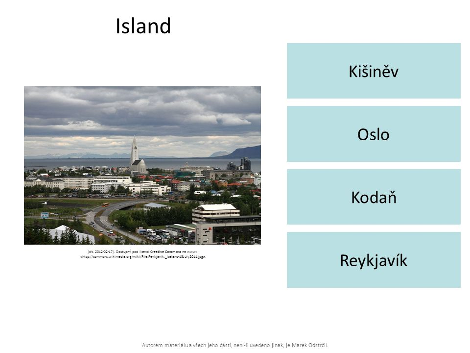 Autorem materiálu a všech jeho částí, není-li uvedeno jinak, je Marek Odstrčil. Island Kišiněv Reykjavík Oslo Kodaň [cit. 2012-02-17]. Dostupný pod li