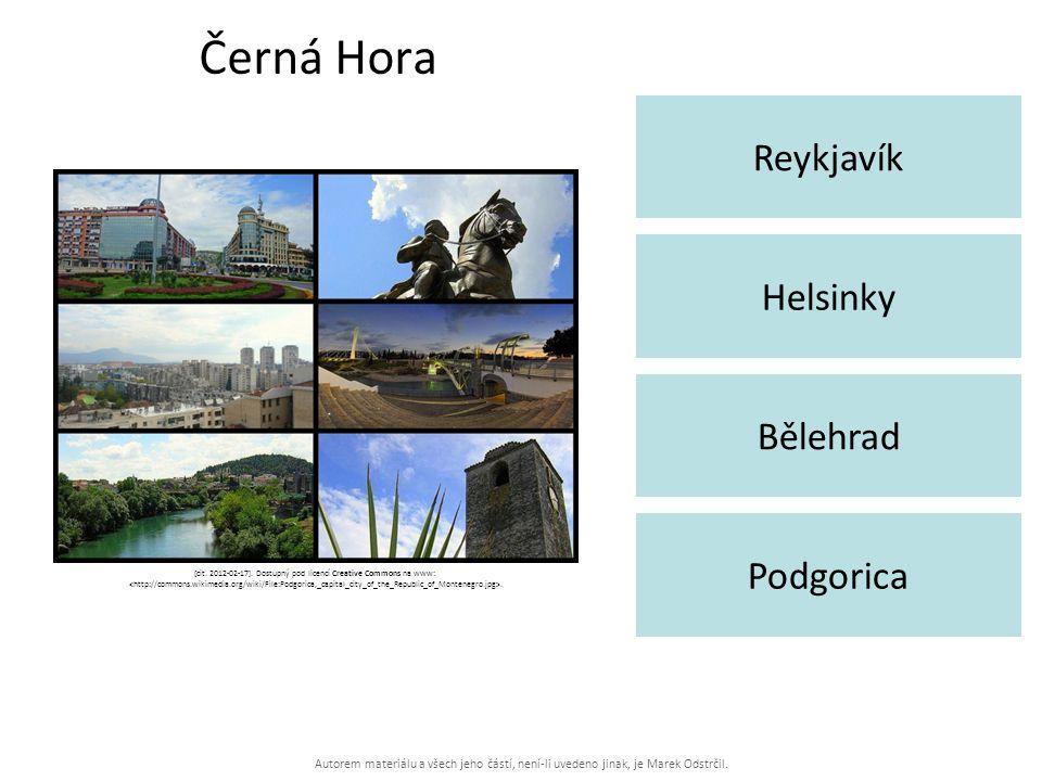 Autorem materiálu a všech jeho částí, není-li uvedeno jinak, je Marek Odstrčil. Černá Hora Reykjavík Podgorica Helsinky Bělehrad [cit. 2012-02-17]. Do