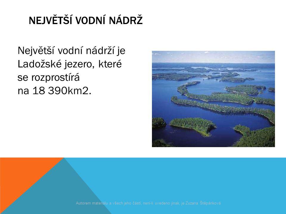 NEJVĚTŠÍ VODNÍ NÁDRŽ Největší vodní nádrží je Ladožské jezero, které se rozprostírá na 18 390km2. Autorem materiálu a všech jeho částí, není-li uveden