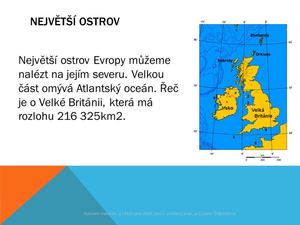 NEJVĚTŠÍ OSTROV Největší ostrov Evropy můžeme nalézt na jejím severu. Velkou část omývá Atlantský oceán. Řeč je o Velké Británii, která má rozlohu 216