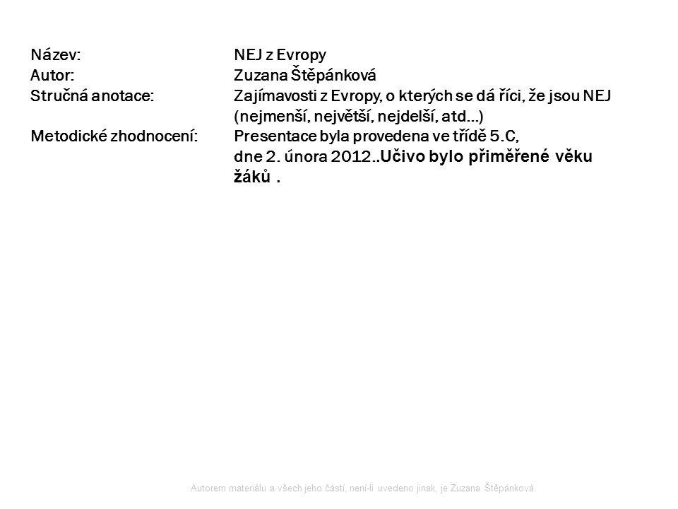 Název:NEJ z Evropy Autor:Zuzana Štěpánková Stručná anotace:Zajímavosti z Evropy, o kterých se dá říci, že jsou NEJ (nejmenší, největší, nejdelší, atd…) Metodické zhodnocení:Presentace byla provedena ve třídě 5.C, dne 2.