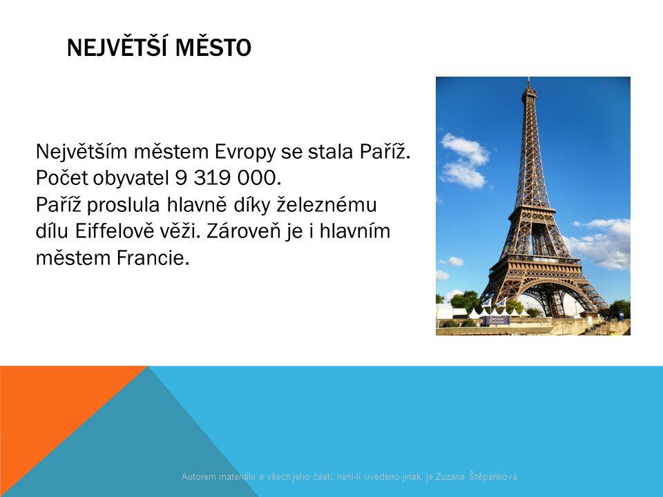 NEJVĚTŠÍ MĚSTO Největším městem Evropy se stala Paříž. Počet obyvatel 9 319 000. Paříž proslula hlavně díky železnému dílu Eiffelově věži. Zároveň je
