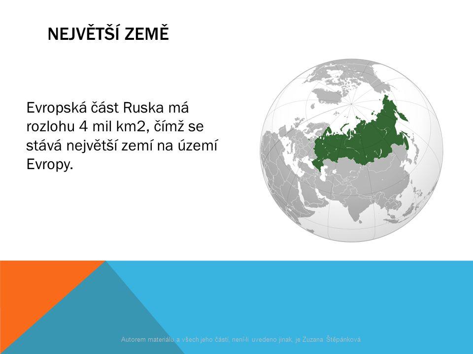 NEJVĚTŠÍ ZEMĚ Evropská část Ruska má rozlohu 4 mil km2, čímž se stává největší zemí na území Evropy. Autorem materiálu a všech jeho částí, není-li uve