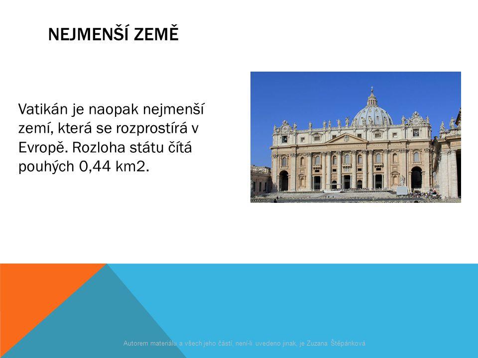 NEJMENŠÍ ZEMĚ Vatikán je naopak nejmenší zemí, která se rozprostírá v Evropě. Rozloha státu čítá pouhých 0,44 km2. Autorem materiálu a všech jeho část
