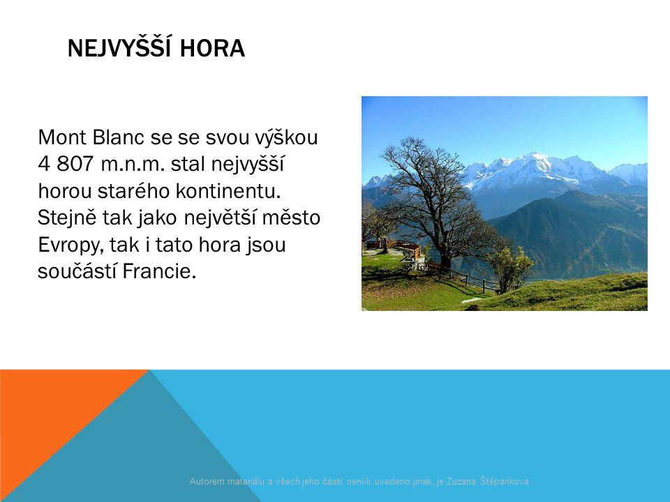 NEJVYŠŠÍ HORA Mont Blanc se se svou výškou 4 807 m.n.m. stal nejvyšší horou starého kontinentu. Stejně tak jako největší město Evropy, tak i tato hora