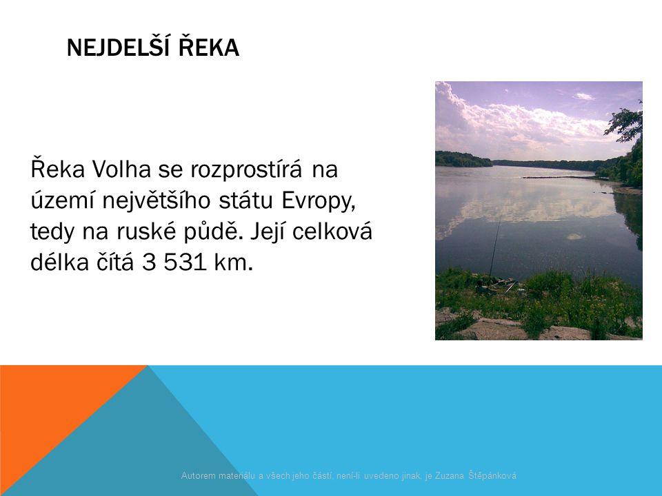 NEJDELŠÍ ŘEKA Řeka Volha se rozprostírá na území největšího státu Evropy, tedy na ruské půdě. Její celková délka čítá 3 531 km. Autorem materiálu a vš