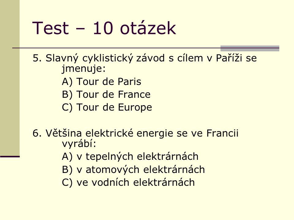 Test – 10 otázek 5. Slavný cyklistický závod s cílem v Paříži se jmenuje: A) Tour de Paris B) Tour de France C) Tour de Europe 6. Většina elektrické e