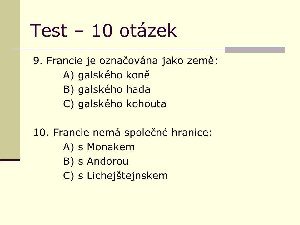 Test – 10 otázek 9. Francie je označována jako země: A) galského koně B) galského hada C) galského kohouta 10. Francie nemá společné hranice: A) s Mon