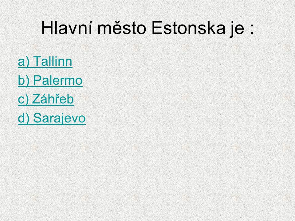Hlavní město Estonska je : a) Tallinn b) Palermo c) Záhřeb d) Sarajevo