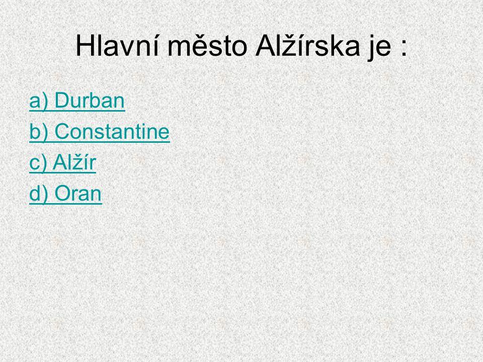 Hlavní město Alžírska je : a) Durban b) Constantine c) Alžír d) Oran
