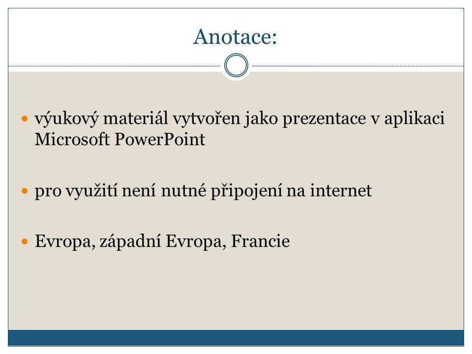 Anotace: výukový materiál vytvořen jako prezentace v aplikaci Microsoft PowerPoint pro využití není nutné připojení na internet Evropa, západní Evropa, Francie