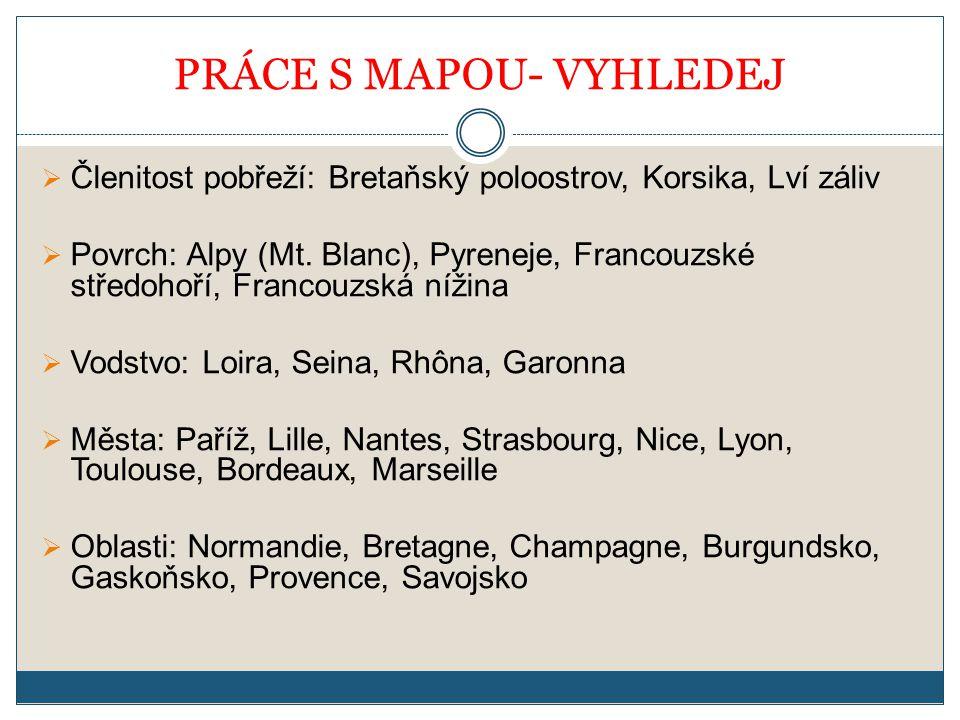 PRÁCE S MAPOU- VYHLEDEJ  Členitost pobřeží: Bretaňský poloostrov, Korsika, Lví záliv  Povrch: Alpy (Mt.