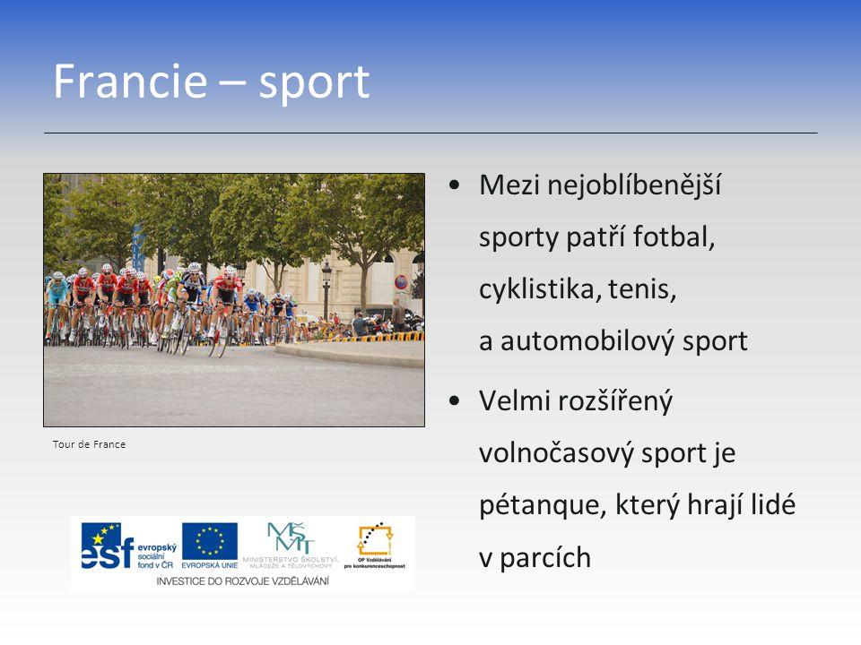 Francie – sport Mezi nejoblíbenější sporty patří fotbal, cyklistika, tenis, a automobilový sport Velmi rozšířený volnočasový sport je pétanque, který