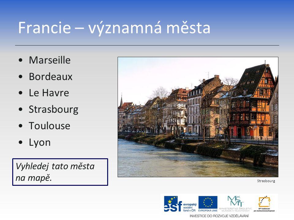 Francie – významná města Marseille Bordeaux Le Havre Strasbourg Toulouse Lyon Vyhledej tato města na mapě. Strasbourg