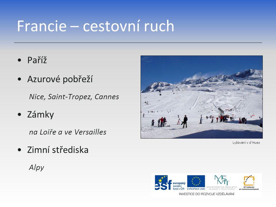 Francie – cestovní ruch Paříž Azurové pobřeží Nice, Saint-Tropez, Cannes Zámky na Loiře a ve Versailles Zimní střediska Alpy Lyžování v d'Huez