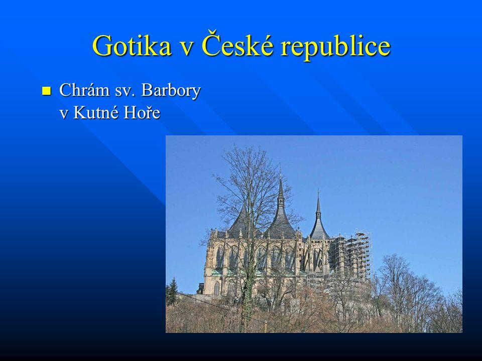 Gotika v České republice Chrám sv. Barbory v Kutné Hoře Chrám sv. Barbory v Kutné Hoře