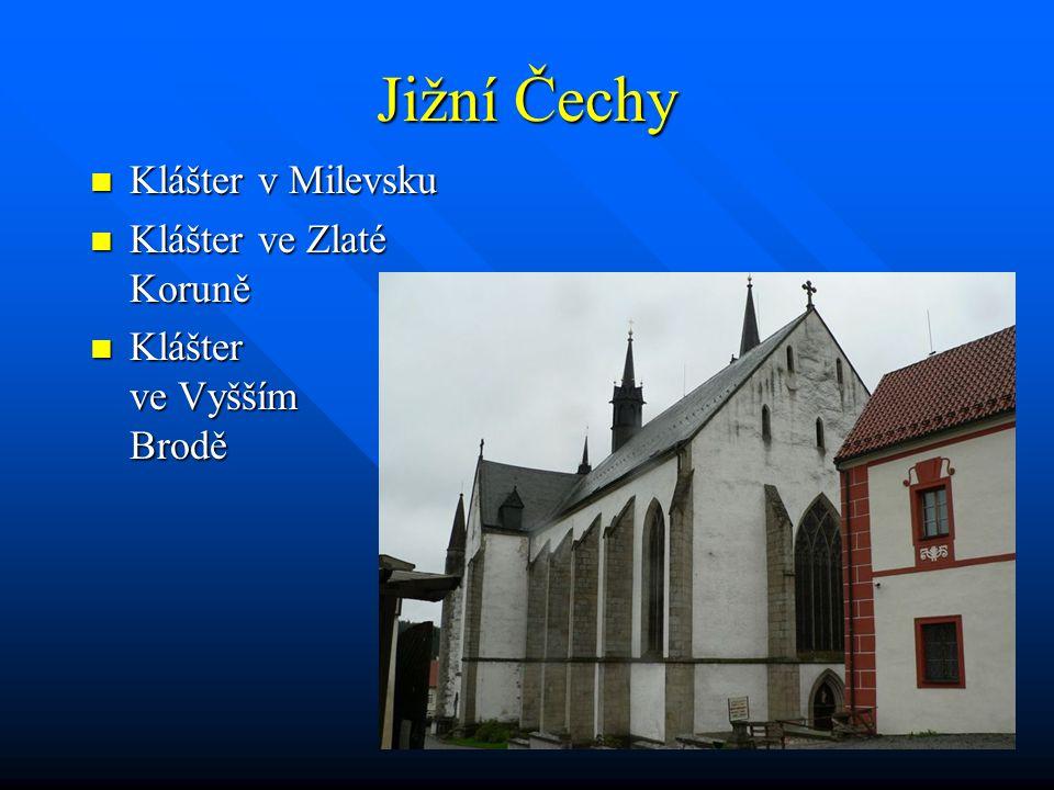 Jižní Čechy Klášter v Milevsku Klášter v Milevsku Klášter ve Zlaté Koruně Klášter ve Zlaté Koruně Klášter ve Vyšším Brodě Klášter ve Vyšším Brodě