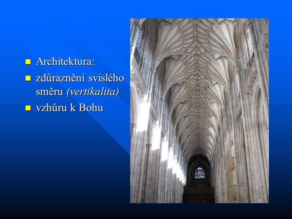Architektura: Architektura: zdůraznění svislého směru (vertikalita) zdůraznění svislého směru (vertikalita) vzhůru k Bohu vzhůru k Bohu