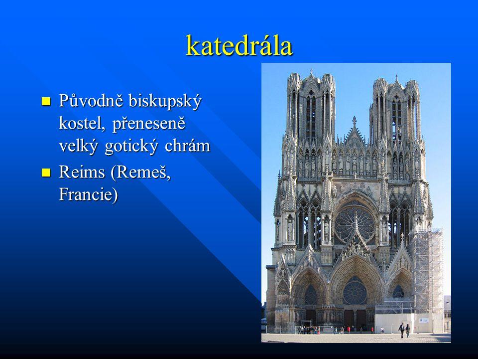 katedrála Původně biskupský kostel, přeneseně velký gotický chrám Původně biskupský kostel, přeneseně velký gotický chrám Reims (Remeš, Francie) Reims