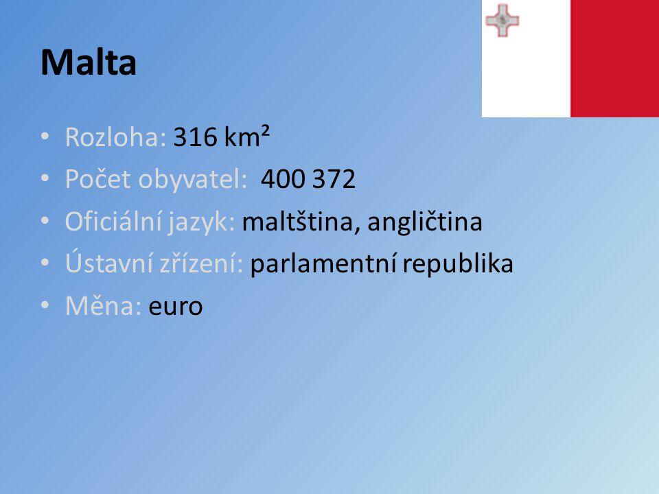 Malta Rozloha: 316 km² Počet obyvatel: 400 372 Oficiální jazyk: maltština, angličtina Ústavní zřízení: parlamentní republika Měna: euro