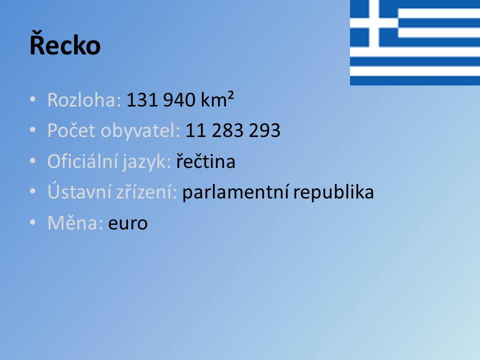 Řecko Rozloha: 131 940 km² Počet obyvatel: 11 283 293 Oficiální jazyk: řečtina Ústavní zřízení: parlamentní republika Měna: euro