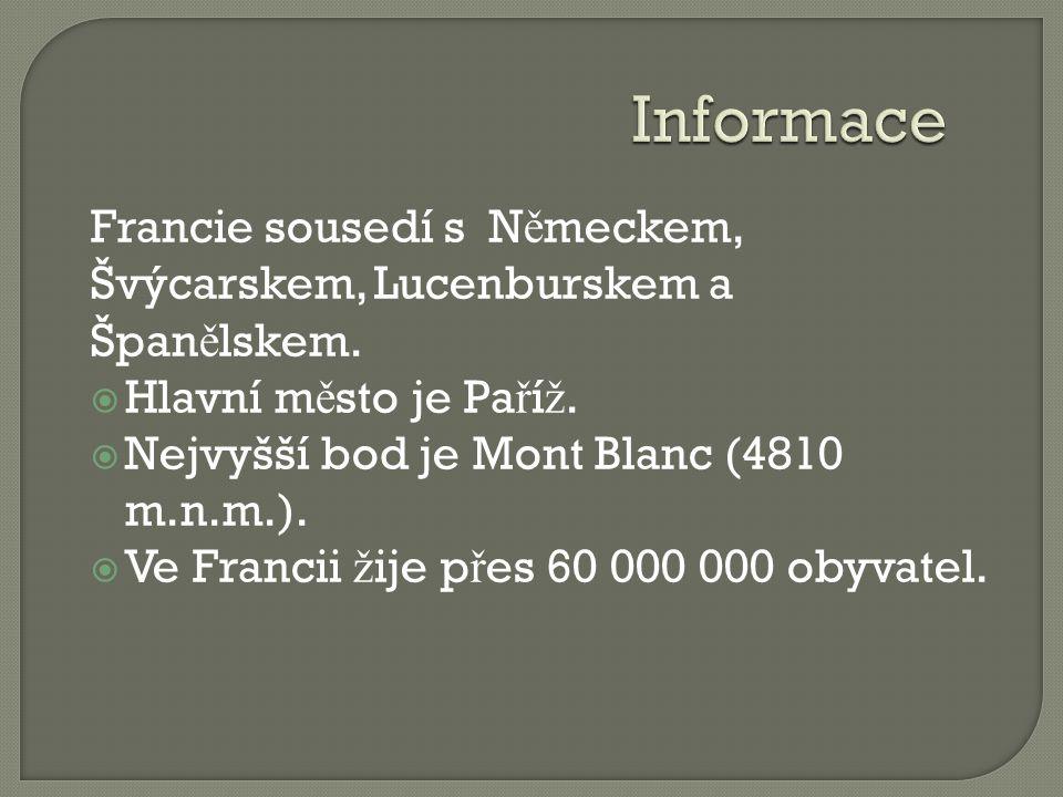 Informace Francie sousedí s N ě meckem, Švýcarskem, Lucenburskem a Špan ě lskem.