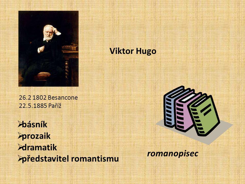 Viktor Hugo 26.2 1802 Besancone 22.5.1885 Paříž  básník  prozaik  dramatik  představitel romantismu romanopisec