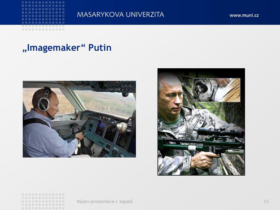 """""""Imagemaker Putin Název prezentace v zápatí13"""