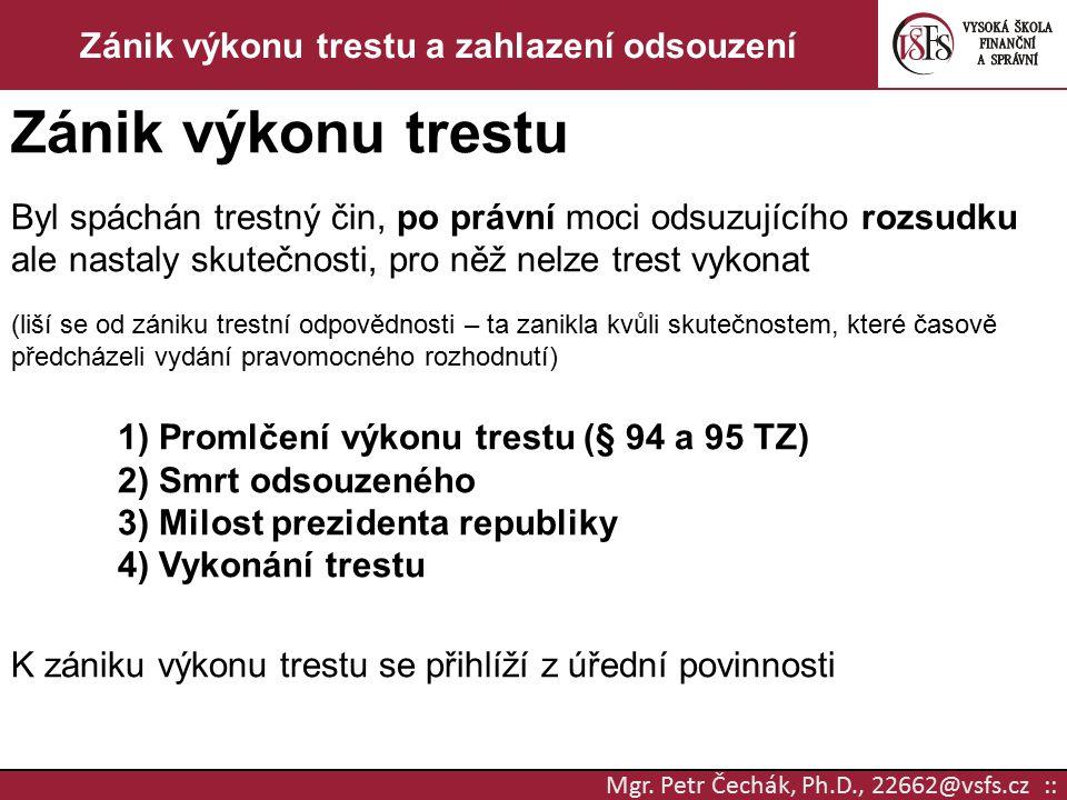 Mgr. Petr Čechák, Ph.D., 22662@vsfs.cz :: Zánik výkonu trestu a zahlazení odsouzení Zánik výkonu trestu Byl spáchán trestný čin, po právní moci odsuzu