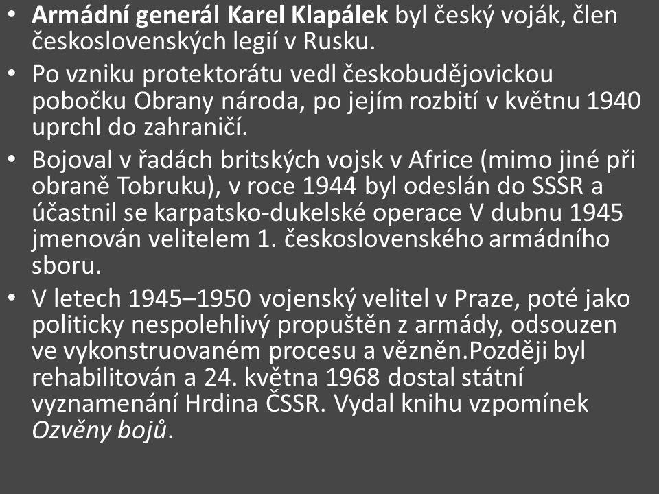 Armádní generál Karel Klapálek byl český voják, člen československých legií v Rusku. Po vzniku protektorátu vedl českobudějovickou pobočku Obrany náro