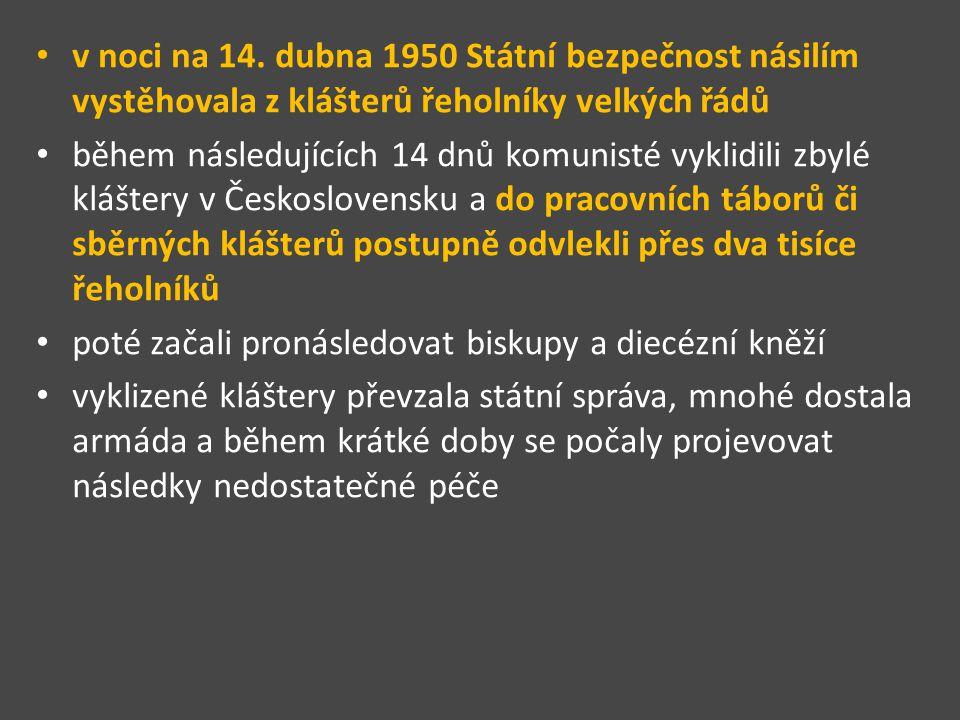 v noci na 14. dubna 1950 Státní bezpečnost násilím vystěhovala z klášterů řeholníky velkých řádů během následujících 14 dnů komunisté vyklidili zbylé