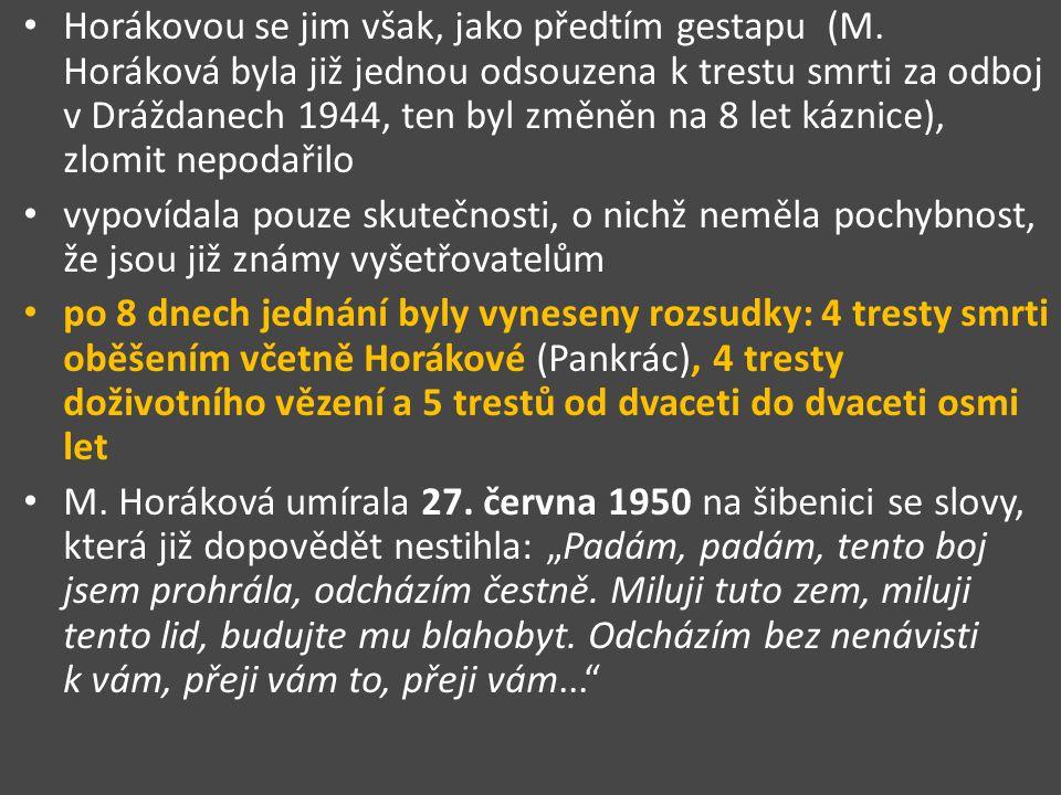 Horákovou se jim však, jako předtím gestapu (M. Horáková byla již jednou odsouzena k trestu smrti za odboj v Dráždanech 1944, ten byl změněn na 8 let