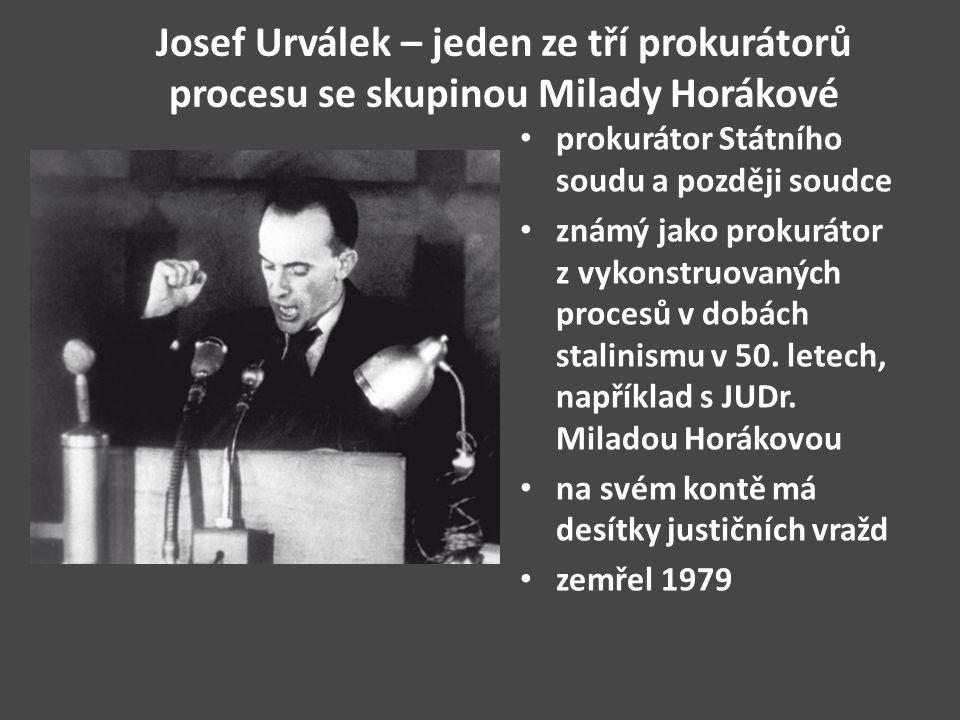 Josef Urválek – jeden ze tří prokurátorů procesu se skupinou Milady Horákové prokurátor Státního soudu a později soudce známý jako prokurátor z vykons