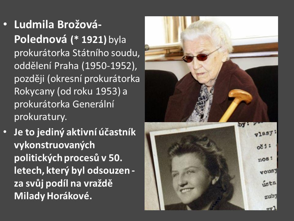 Ludmila Brožová- Polednová (* 1921) byla prokurátorka Státního soudu, oddělení Praha (1950-1952), později (okresní prokurátorka Rokycany (od roku 1953