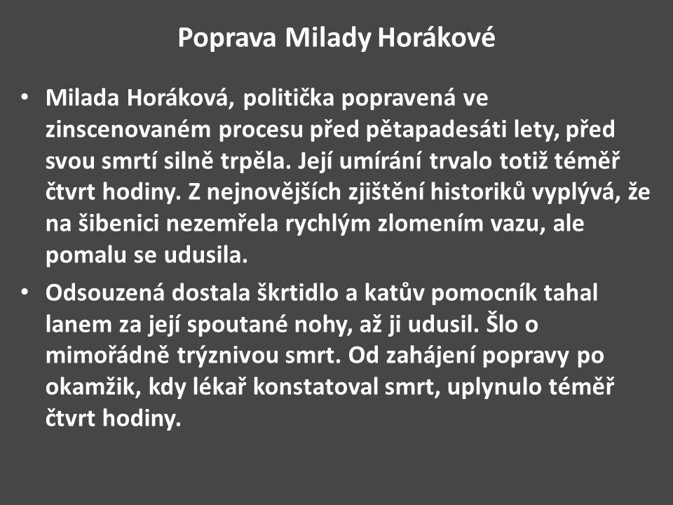 Poprava Milady Horákové Milada Horáková, politička popravená ve zinscenovaném procesu před pětapadesáti lety, před svou smrtí silně trpěla. Její umírá