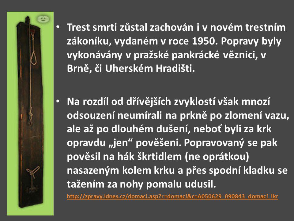 Trest smrti zůstal zachován i v novém trestním zákoníku, vydaném v roce 1950. Popravy byly vykonávány v pražské pankrácké věznici, v Brně, či Uherském