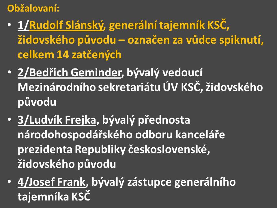 Obžalovaní: 1/Rudolf Slánský, generální tajemník KSČ, židovského původu – označen za vůdce spiknutí, celkem 14 zatčených 2/Bedřich Geminder, bývalý ve