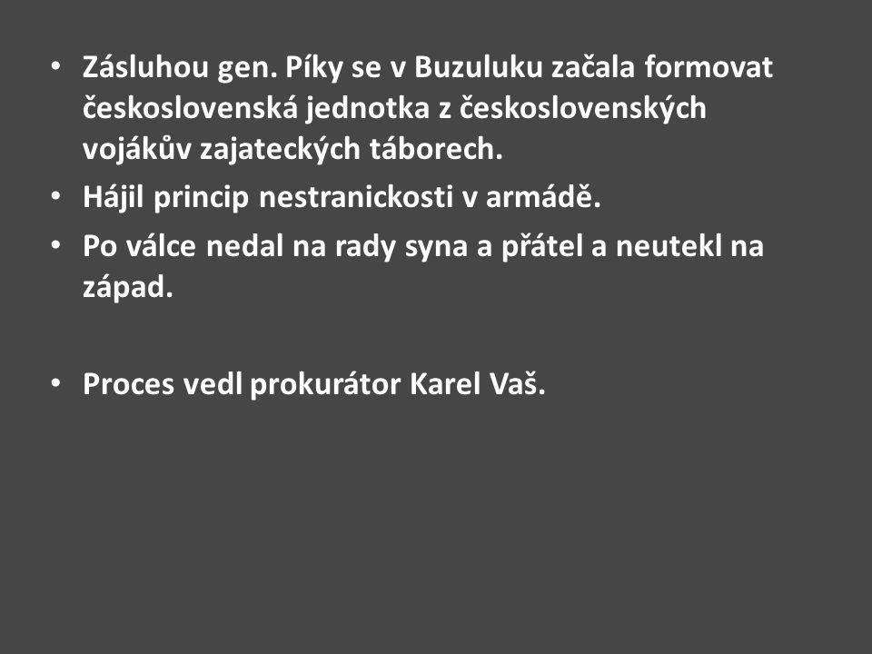 Zásluhou gen. Píky se v Buzuluku začala formovat československá jednotka z československých vojákův zajateckých táborech. Hájil princip nestranickosti